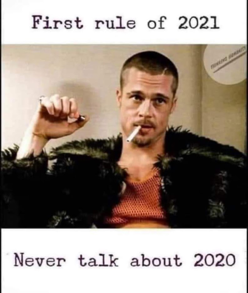 A meme about never ever talking about 2020 once we are past it. Credit: unknown, sorry!